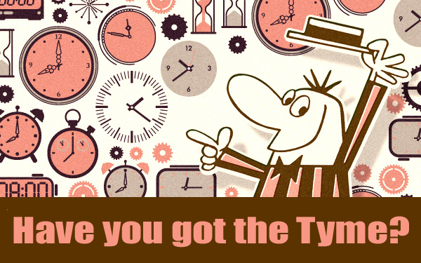 Have you got the Tyme?